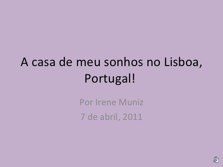 A casa de meu sonhos no Lisboa, Portugal!  Por Irene Muniz 7 de abril, 2011