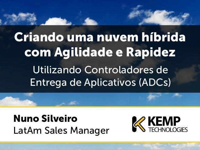 Criando uma nuvem híbrida com Agilidade e Rapidez Utilizando Controladores de Entrega de Aplicativos (ADCs) Nuno Silveiro ...