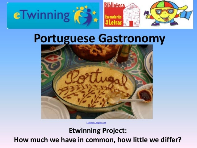 Etwinning Project:How much we have in common, how little we differ?Portuguese Gastronomyoraedepois.blogspot.com