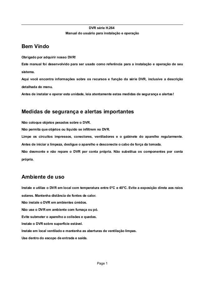 DVR série H.264 Manual do usuário para instalação e operação Bem Vindo Obrigado por adquirir nosso DVR! Este manual foi de...