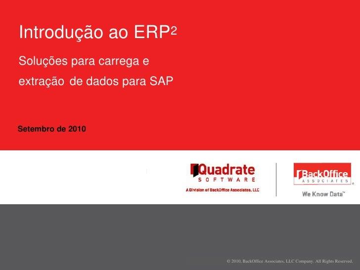 Setembro de 2010<br />Introdução ao ERP2Soluções para carrega eextraçãode dados para SAP<br />