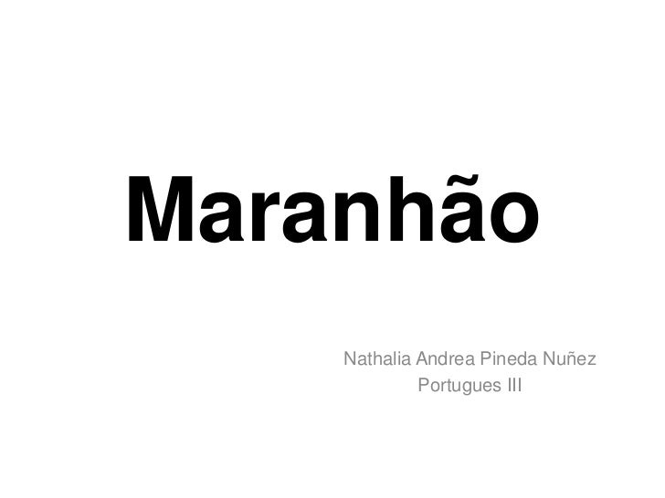 Maranhão    Nathalia Andrea Pineda Nuñez             Portugues III