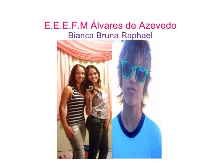 E.E.E.F.M Álvares de Azevedo Bianca Bruna Raphael