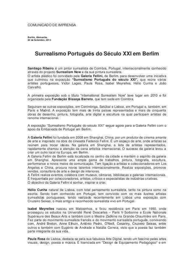 COMUNICADO DE IMPRENSA Berlim, Alemanha. 20 de Setembro, 2013 Surrealismo Português do Século XXI em Berlim Santiago Ribei...