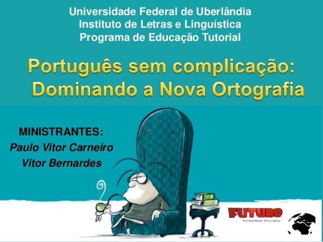 Universidade Federal de Uberlândia Instituto de Letras e Linguística Programa de Educação Tutorial  MINISTRANTES: Paulo Vi...