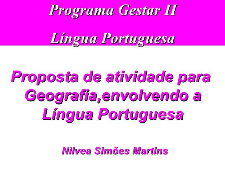 Programa Gestar II Língua Portuguesa Nilvea Simões Martins Proposta de atividade para  Geografia,envolvendo a Língua Portu...