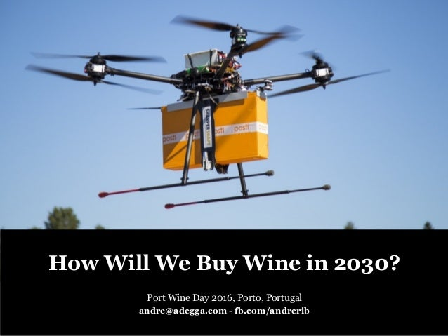 How Will We Buy Wine in 2030? Port Wine Day 2016, Porto, Portugal andre@adegga.com - fb.com/andrerib