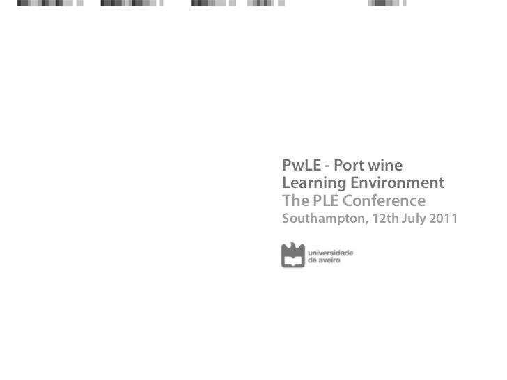 PwLE - Port wineLearning EnvironmentThe PLE ConferenceSouthampton, 12th July 2011