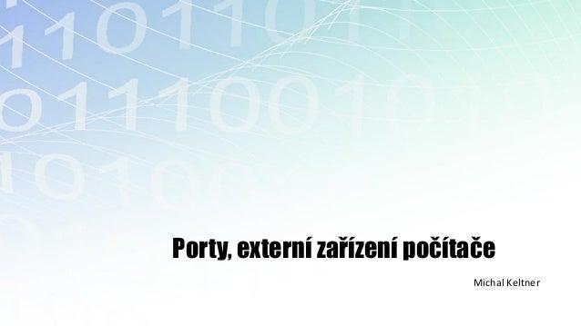 Porty, externí zařízení počítače                             Michal Keltner