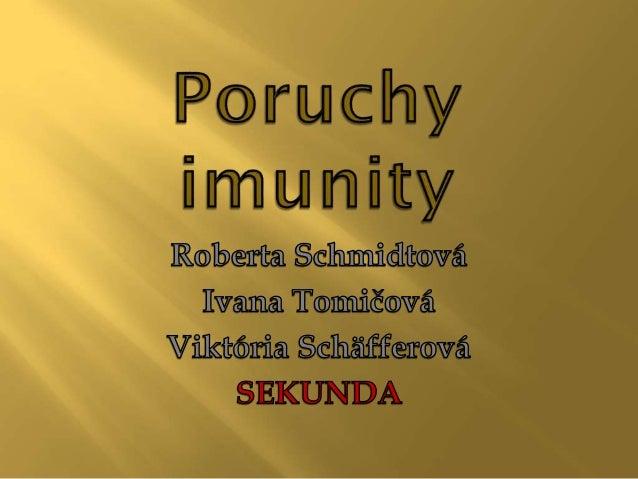 Poruchy imunity  Viktória Schäfferová, Ivana Tomičová, Roberta Schmidtová