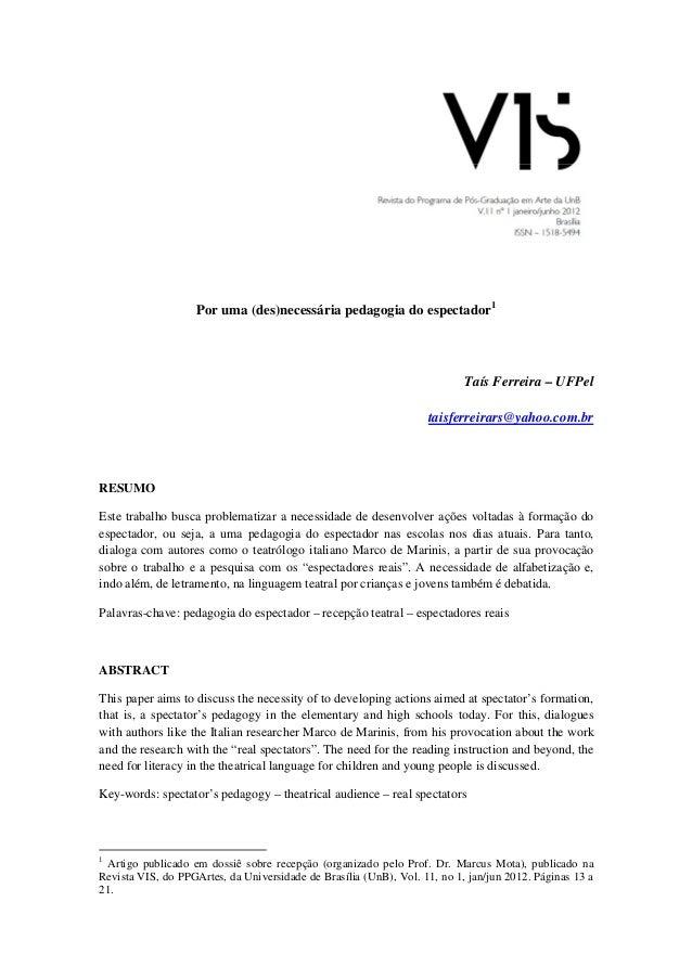 Por uma (des)necessária pedagogia do espectador1 Taís Ferreira – UFPel taisferreirars@yahoo.com.br RESUMO Este trabalho bu...