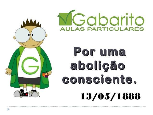Por umaPor uma aboliçãoabolição consciente.consciente. 13/05/1888