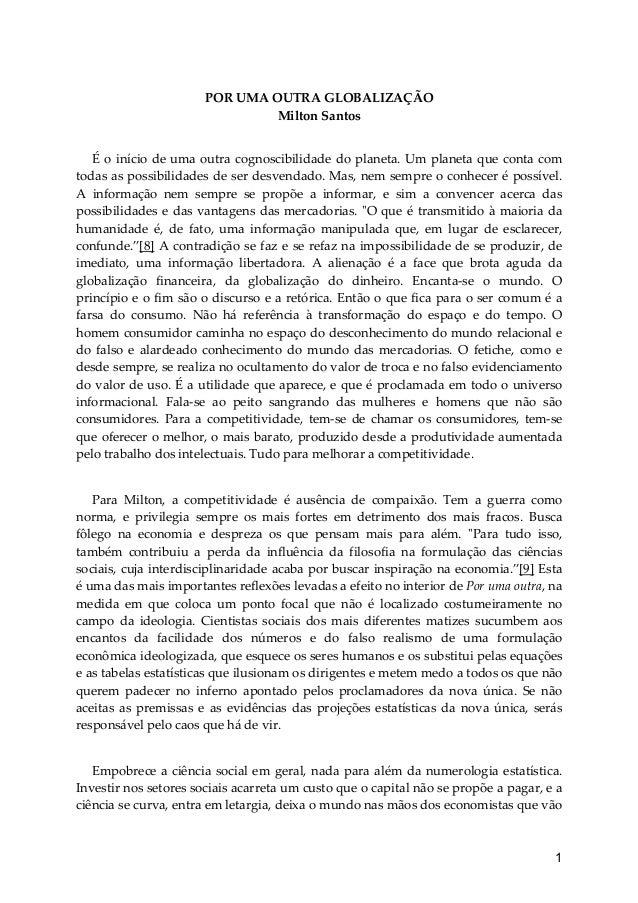 1  POR UMA OUTRA GLOBALIZAÇÃO  Milton Santos  É o início de uma outra cognoscibilidade do planeta. Um planeta que conta co...