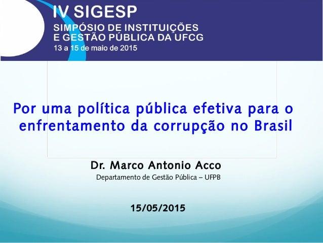 Por uma política pública efetiva para o enfrentamento da corrupção no Brasil Dr. Marco Antonio Acco Departamento de Gestão...