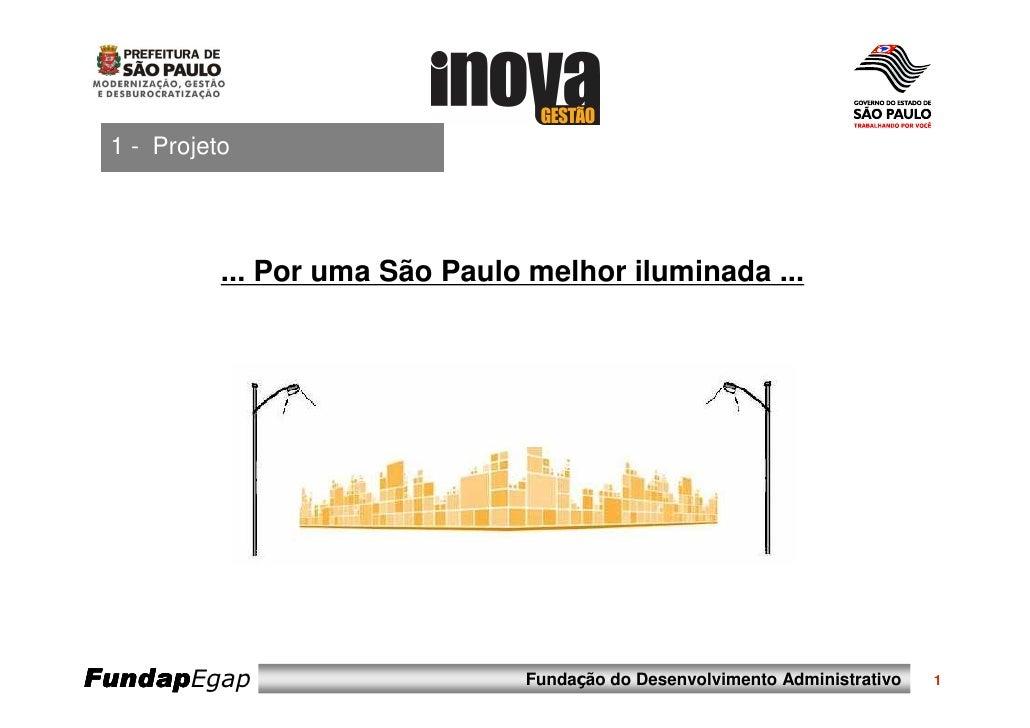 1 - Projeto           ... Por uma São Paulo melhor iluminada ...FundapEgap                      Fundação do Desenvolviment...