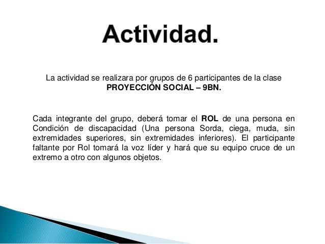La actividad se realizara por grupos de 6 participantes de la clase  PROYECCIÓN SOCIAL – 9BN.  Cada integrante del grupo, ...