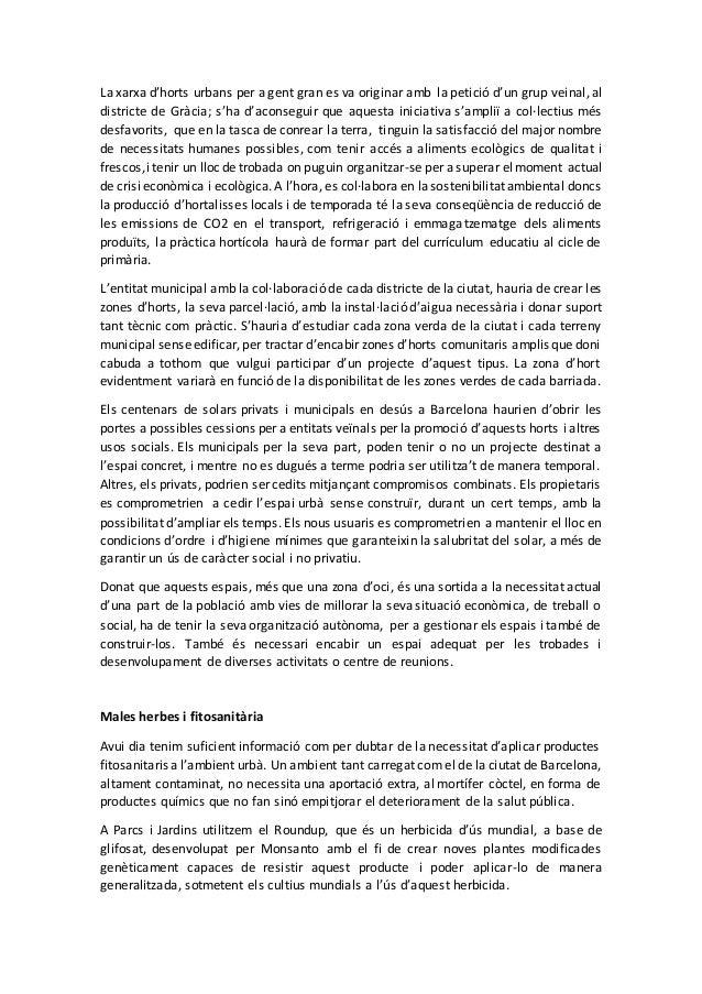 La xarxa d'horts urbans per a gent gran es va originar amb la petició d'un grup veinal, al districte de Gràcia; s'ha d'aco...