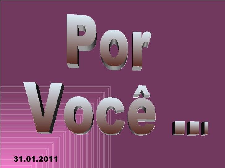 Por  Você ... 31.01.2011