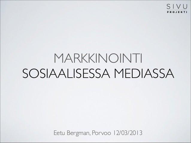 MARKKINOINTISOSIAALISESSA MEDIASSA    Eetu Bergman, Porvoo 12/03/2013