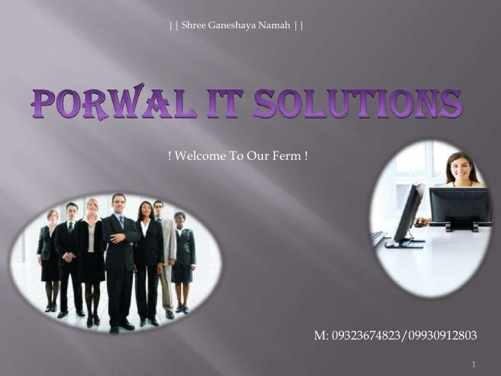 Porwal IT Solutions<br />1<br />|| Shree Ganeshaya Namah ||<br />! Welcome To Our Ferm !<br />M: 09323674823/09930912803<b...