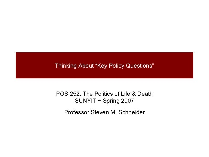 """Thinking About """"Key Policy Questions"""" POS 252: The Politics of Life & Death SUNYIT ~ Spring 2007 Professor Steven M. Schne..."""