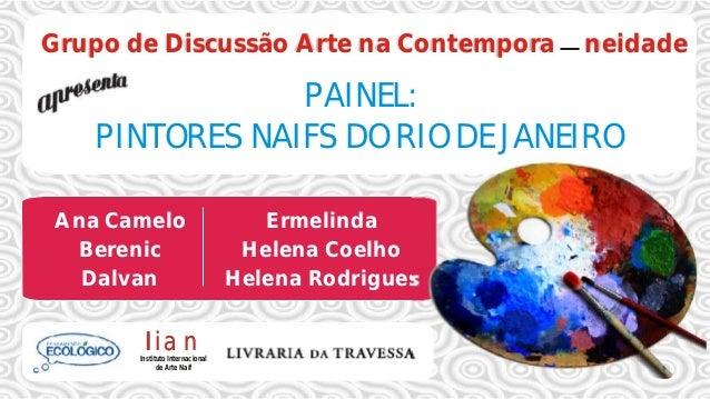Grupo de Discussão Arte na Contempora Nneidade PAINEL: PINTORES NAIFS DO RIO DE JANEIRO I s ituto Internacionaln t de Art ...