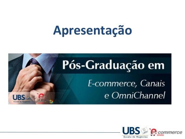 Pós-Graduação Ecommerce School e UBS  Apresentação