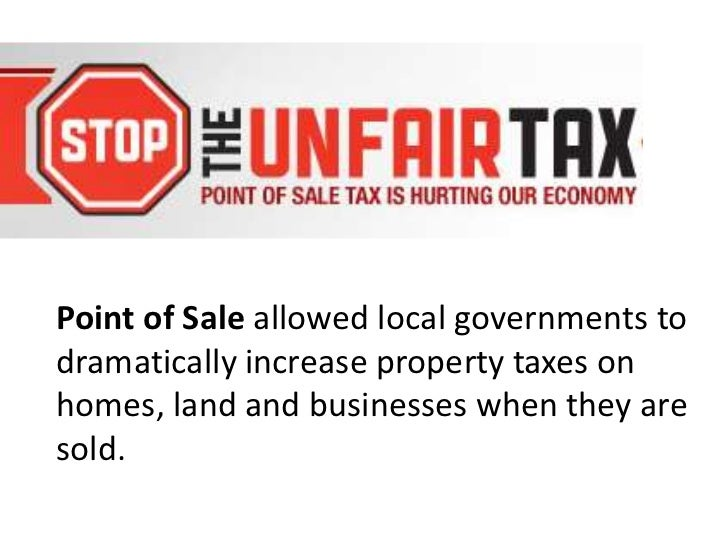 Point of Saleallowed local governments to dramatically increase property taxes on homes, land and businesses when they are...