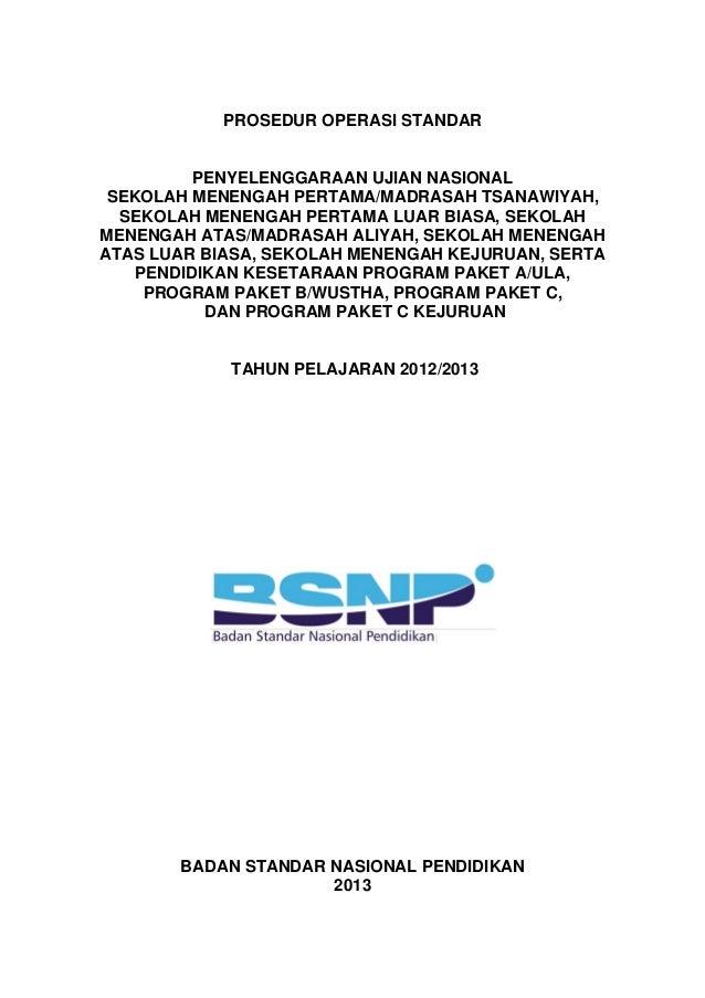 PROSEDUR OPERASI STANDAR          PENYELENGGARAAN UJIAN NASIONAL SEKOLAH MENENGAH PERTAMA/MADRASAH TSANAWIYAH,  SEKOLAH ME...