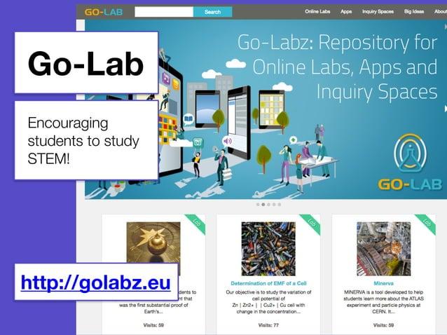 Go-Lab  Encouraging  students to study  STEM!  http://golabz.eu