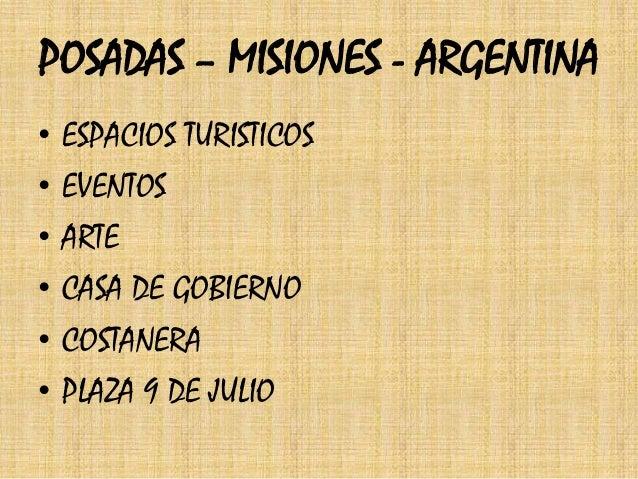 POSADAS – MISIONES - ARGENTINA  • ESPACIOS TURISTICOS  • EVENTOS  • ARTE  • CASA DE GOBIERNO  • COSTANERA  • PLAZA 9 DE JU...