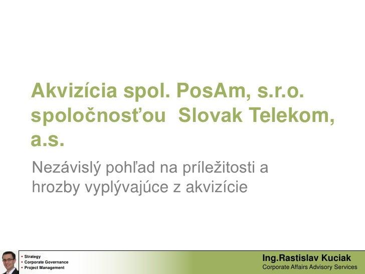 Akvizícia spol. PosAm, s.r.o. spoločnosťou  Slovak Telekom, a.s.<br />Nezávislý pohľad na príležitosti a hrozby vyplývajúc...