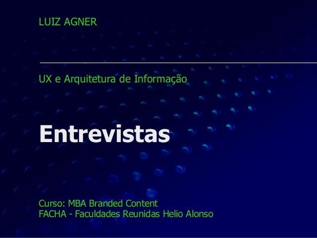 Entrevistas Curso: MBA Branded Content FACHA - Faculdades Reunidas Helio Alonso LUIZ AGNER     UX e Arquitetura de I...