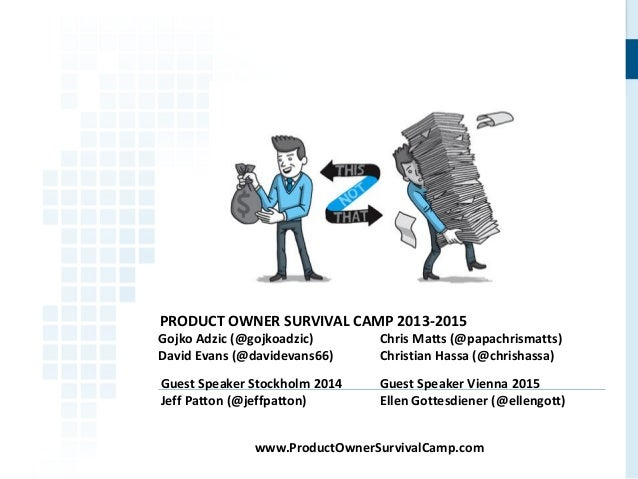 PRODUCT OWNER SURVIVAL CAMP 2013-2015 Gojko Adzic (@gojkoadzic) David Evans (@davidevans66) Chris Matts (@papachrismatts) ...