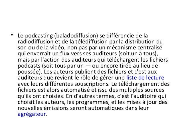 • Le podcasting (baladodiffusion) se différencie de la radiodiffusion et de la télédiffusion par la distribution du son ou...