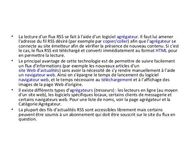 •  •  •  •  La lecture d'un flux RSS se fait à l'aide d'un logiciel agrégateur. Il faut lui amener l'adresse du fil RSS dé...