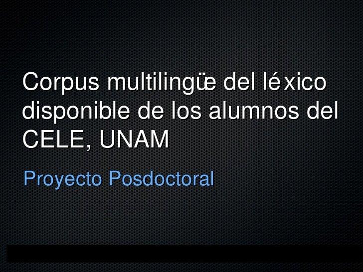 Corpus multilingüe del léxico disponible de los alumnos del CELE, UNAM <ul><li>Proyecto Posdoctoral </li></ul>