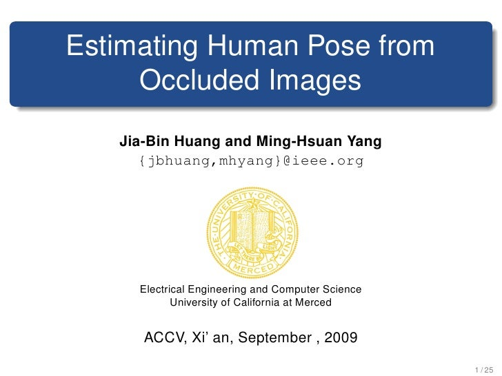 Estimating Human Pose from      Occluded Images    Jia-Bin Huang and Ming-Hsuan Yang       {jbhuang,mhyang}@ieee.org      ...