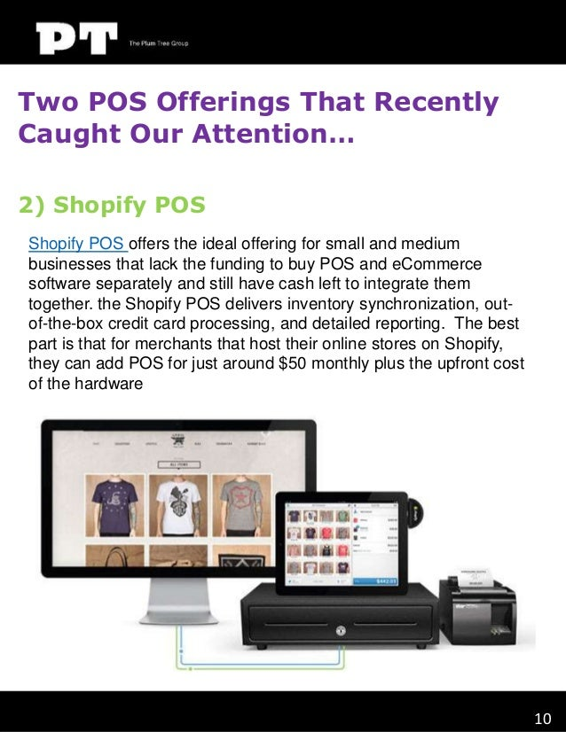 Two POS Offerings That Recently Caught Our Attention… 2) Shopify POS Shopify POS offers the ideal offering for small and m...