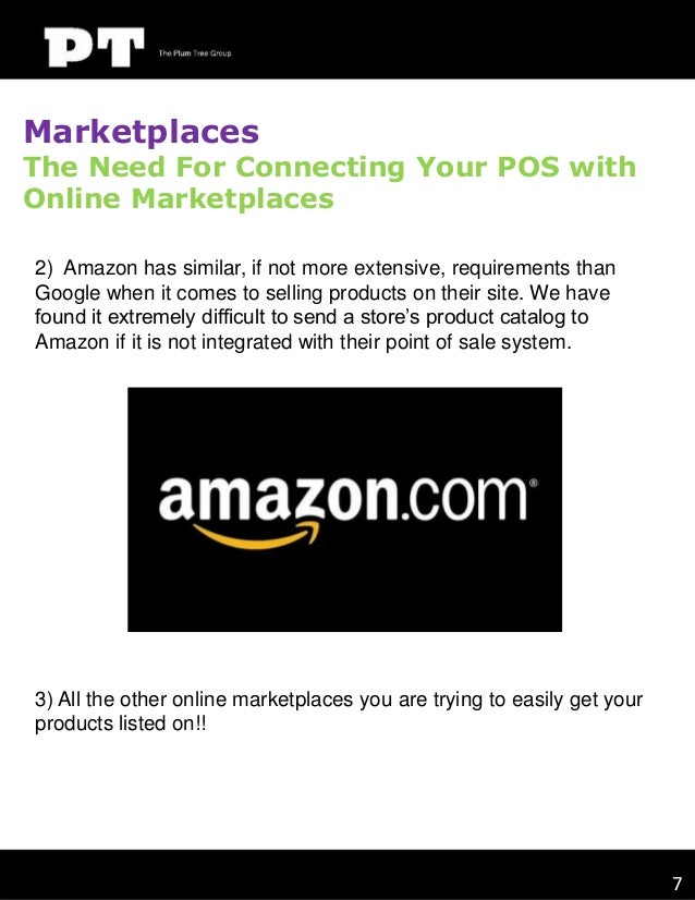 Marketplaces  The Need For Connecting Your POS with Online Marketplaces 2) Amazon has similar, if not more extensive, requ...