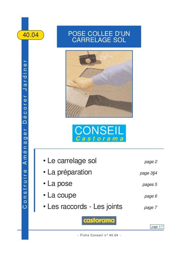 - Fiche Conseil n° 40.04 - page 1/7 ConstruireAménagerDécorerJardiner POSE COLLEE D'UN CARRELAGE SOL 40.04 CONSEIL C a s t...