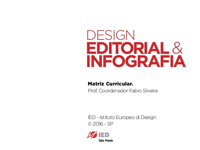 Pós em Design Editorial | IED | SP | BR | Fabio Silveira Matriz Curricular. Prof. Coordenador Fabio Silveira IED - Istitut...