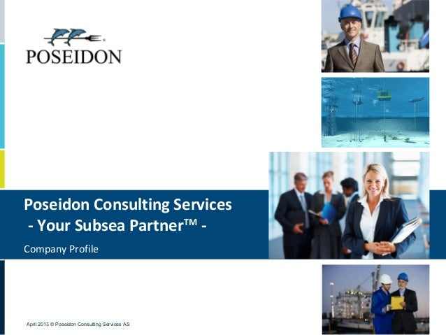 Poseidon Consulting Services- Your Subsea PartnerTM -Company ProfileApril 2013 © Poseidon Consulting Services AS