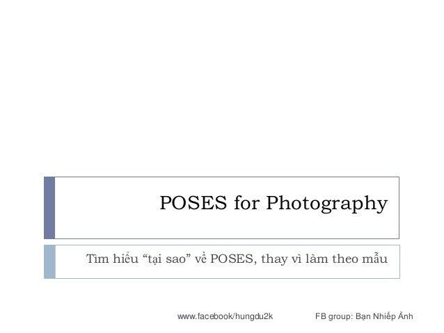 """POSES for Photography Tìm hiểu """"tại sao"""" về POSES, thay vì làm theo mẫu  www.facebook/hungdu2k  FB group: Bạn Nhiếp Ảnh"""