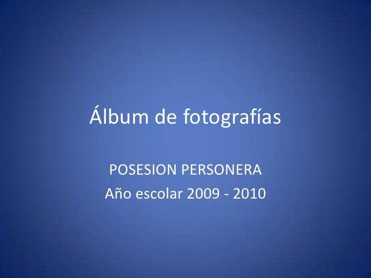 Álbum de fotografías<br />POSESION PERSONERA<br />Año escolar 2009 - 2010<br />