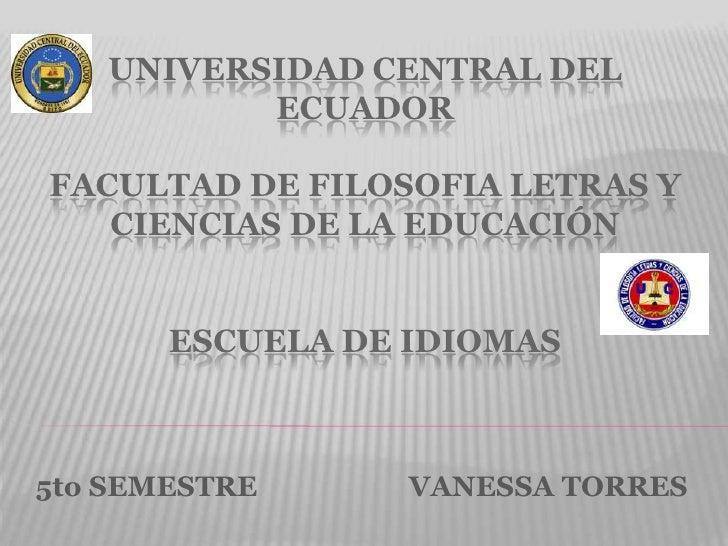 UNIVERSIDAD CENTRAL DEL          ECUADORFACULTAD DE FILOSOFIA LETRAS Y   CIENCIAS DE LA EDUCACIÓN       ESCUELA DE IDIOMAS...