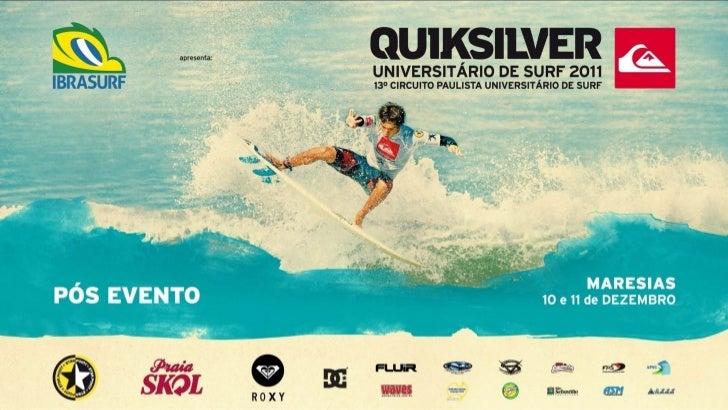 APRESENTAÇÃOO Circuito Paulista Universitário de Surf completou 13 anos em 2011, reunindo alunos das principais universida...