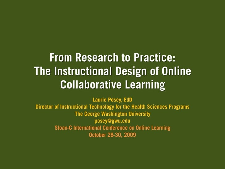 From Research to Practice:The Instructional Design of Online Collaborative Learning<br />Laurie Posey, EdD<br />Director o...