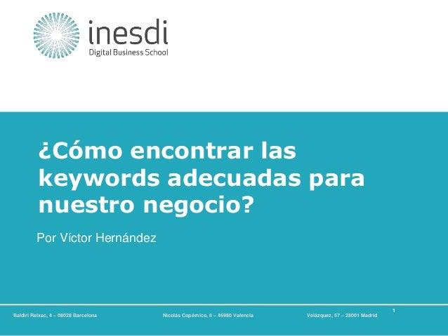 ¿Cómo encontrar las keywords adecuadas para nuestro negocio? Por Víctor Hernández  Técnico en Community Management y Redes...