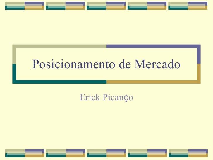 Posicionamento de Mercado Erick Pican ç o